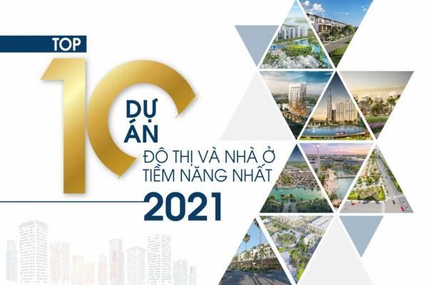 TOP 10 dự án Đô thị và Nhà ở tiềm năng nhất 2021